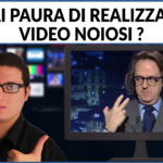 HAI PAURA DI REALIZZARE VIDEO NOIOSI ?