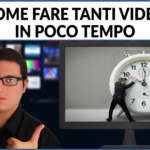 COME FARE TANTI VIDEO IN POCO TEMPO