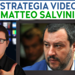 LA STRATEGIA VIDEO DI MATTEO SALVINI