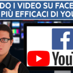 Quando i video su Facebook sono più efficaci di Youtube