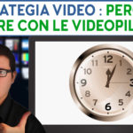 STRATEGIA VIDEO : PERCHÉ INIZIARE CON LE VIDEOPILLOLE?