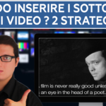 Quando inserire i sottotitoli nei video ? 2 Strategie